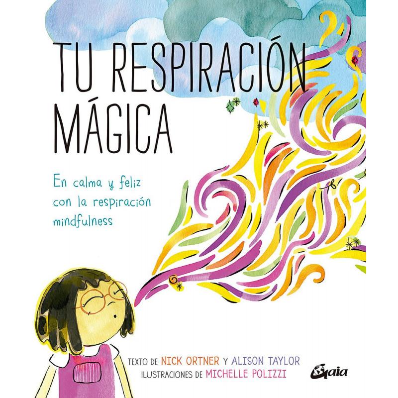 Tu respiración mágica: En calma y feliz con la respiración mindfulness